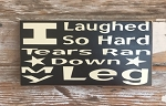 I Laughed So Hard Tears Ran Down My Leg.  Wood Sign